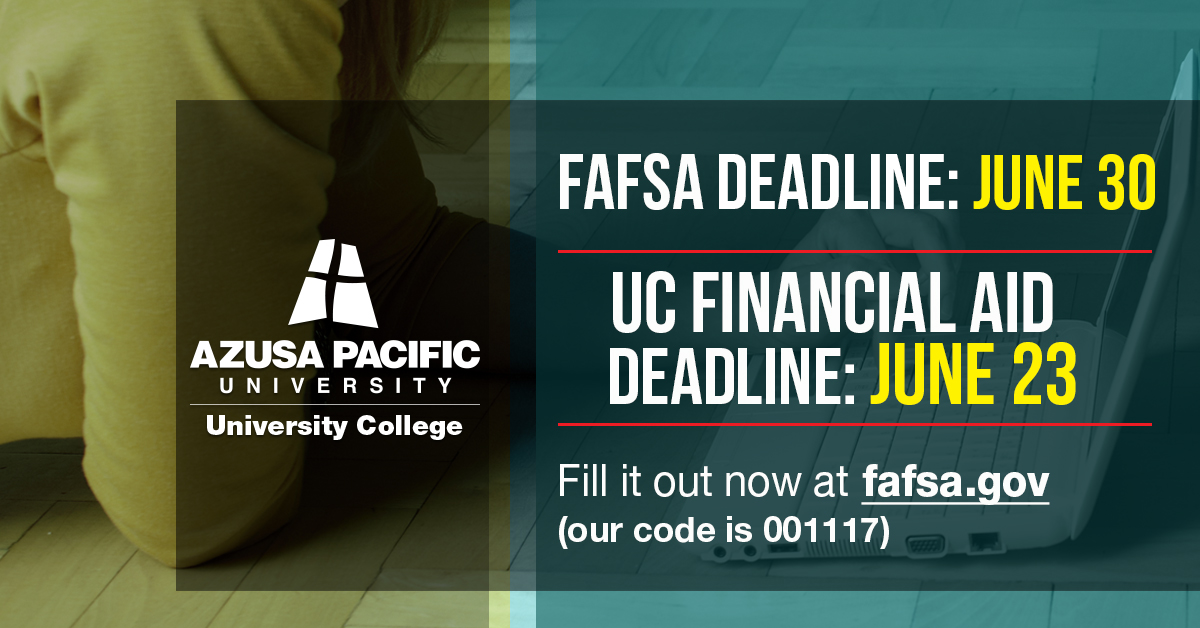 Banner image. FAFSA Deadline: June 30, UC Financial Aid Deadline: June 23. Fill it out now at fafsa.gov. Our code is 001117