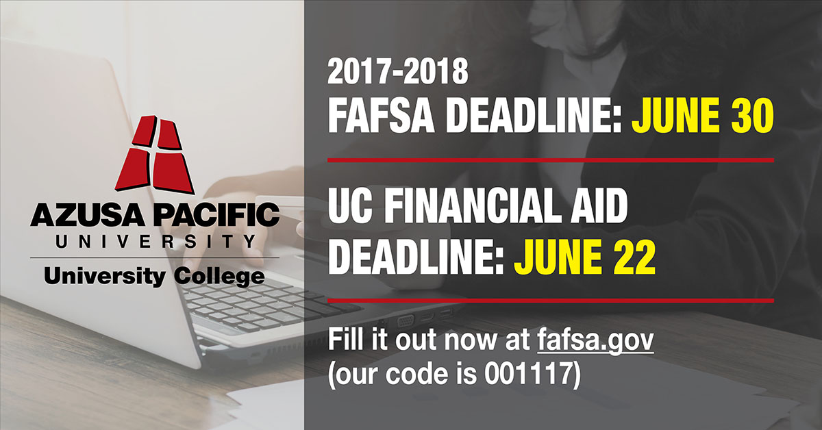 FAFSA Deadline: June 30, UC Financial Aid Deadline: June 22. Fill it out now at fafsa.gov. Our code is 001117